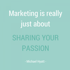 """Marketing is really just about sharing your passion."""