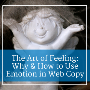 The Art of Feeling: Why & How to Use Emotion in Web Copy