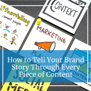 How to Tell Your Brand Story Through Every Piece of Content